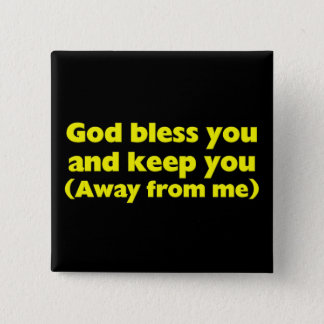 God bless you and keep you (away from me) pinback button