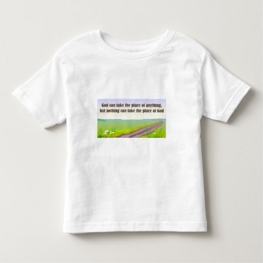 God can take the place of anything toddler t-shirt