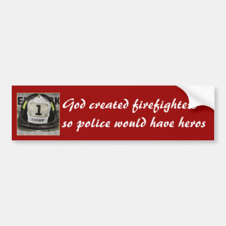 God created firefightersso police would have heros bumper sticker