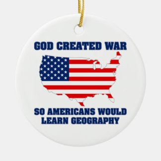 God Created War so Americans Would Learn Geography Ornament