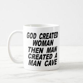 God Created Woman Then Man Created A Man Cave Coffee Mug