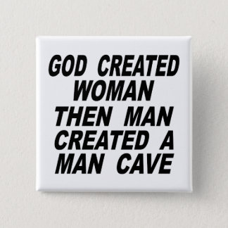 God Created Woman Then Man Created A Man Cave Pinback Button