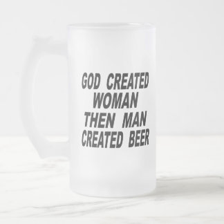 God Created Woman Then Man Created Beer Frosted Glass Beer Mug