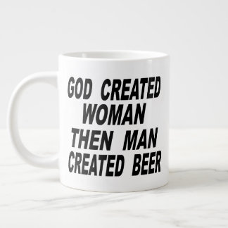 God Created Woman Then Man Created Beer Large Coffee Mug