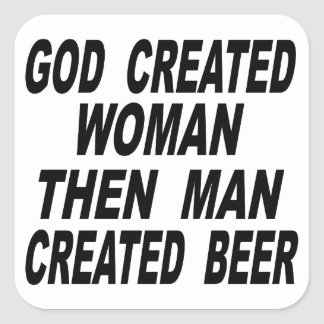 God Created Woman Then Man Created Beer Square Sticker