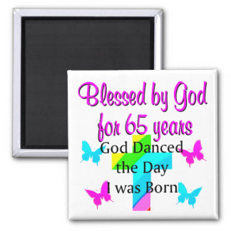 GOD DANCED THE DAY THIS 65TH BIRTHDAY DESIGN MAGNET