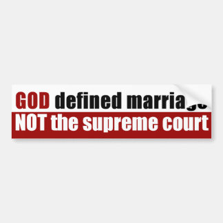 God Defined Marriage Not The Supreme Court Bumper Sticker
