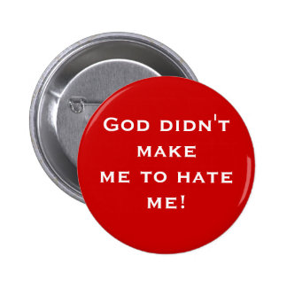 God didn't make me to hate me! (button)