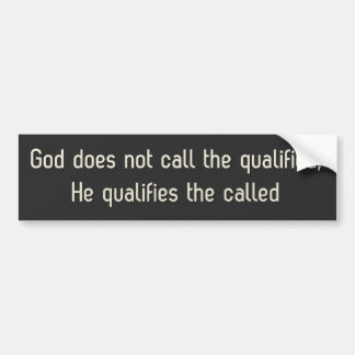 God does not call the qualified bumper sticker