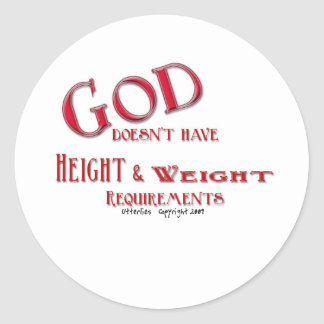 God Does Not Have Height and Weight Requirements Classic Round Sticker