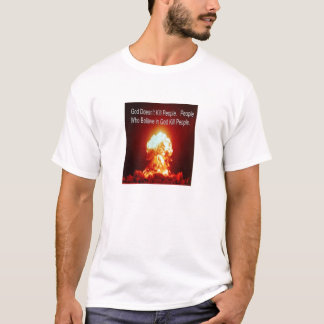 God Doesn¹t Kill People. People Who Believe in God T-Shirt