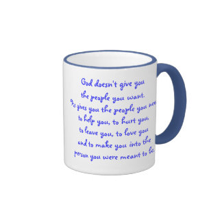 God doesn't give youthe people you want. ringer coffee mug