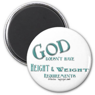 God Doesn't Have Height and Weight Requirements Magnets