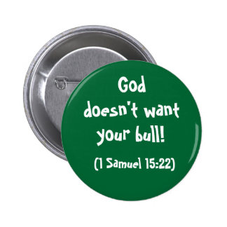 God doesn't want your bull pinback button