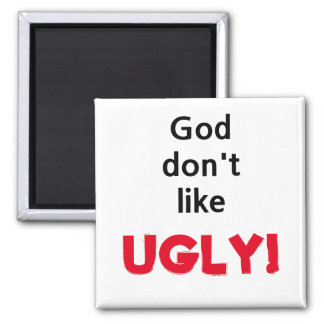 """God don't like UGLY!"" Magnet"