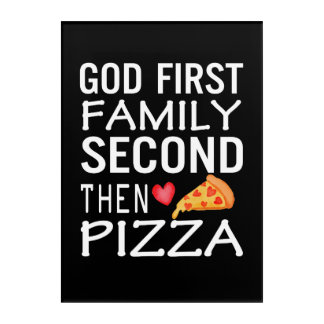 God First Family Second Then Pizza Love Acrylic Wall Art