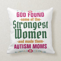 God found some strong Autism Moms Throw Pillow