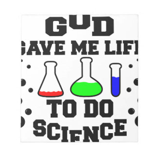 God gave me life to do science notepad