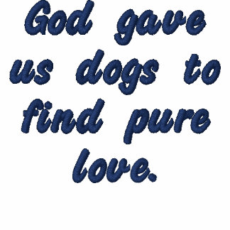 God gave us dogs to find pure love. polo shirt