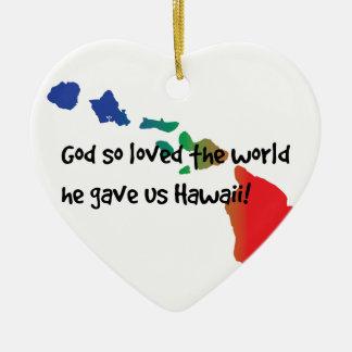 God gave us Hawaii. Ceramic Ornament