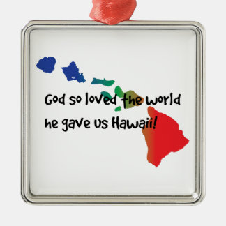 God gave us Hawaii. Metal Ornament