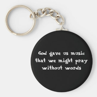 God gave us music that we might pray without words basic round button keychain