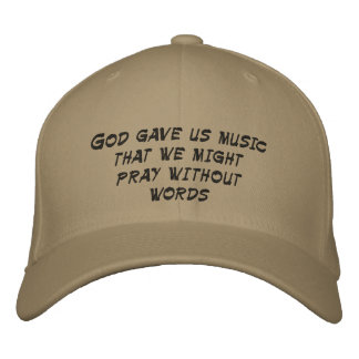 God gave us music that we might pray without words embroidered hats