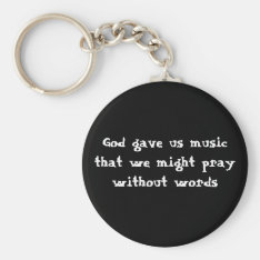God Gave Us Music That We Might Pray Without Words Keychain at Zazzle
