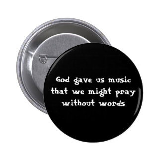 God gave us music that we might pray without words pinback button