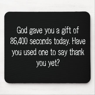 God gave you a gift of  86,400 seconds today. H... Mouse Pad