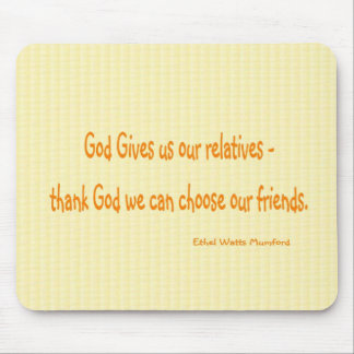 God Gives us our Relatives Mouse Pad