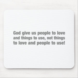 God gives us people to love and things to use,... mouse pad