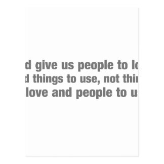 God gives us people to love and things to use,... postcard