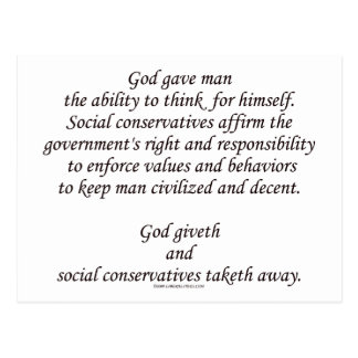 God Giveth; Social Conservatives Taketh Away Postcard