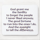 "God Grant Me Humor Mouse Pad<br><div class=""desc"">God grant me the Senility to forget the people I never liked anyway,  The good fortune to run into the ones I do,  And the eyesight to tell the difference. - Parody of the Serenity Prayer. Funny and humorous saying.</div>"