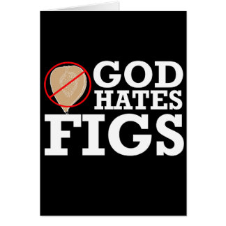 GOD HATES FIGS - WHITE -.png Greeting Cards