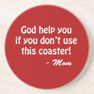 God help you if you don't use this coaster!