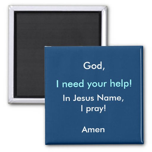 God I Need Your Help 1118 Fridge Magnet Zazzle