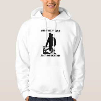 God is a Dj But im Better hoodie