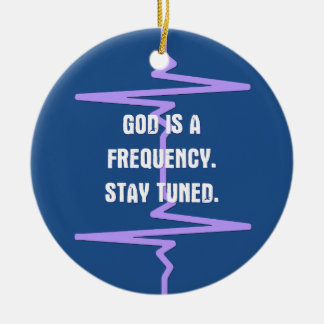 God is a Frequency. Tune in. Ceramic Ornament