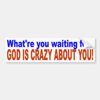 GOD IS CRAZY ABOUT YOU! BUMPER STICKER