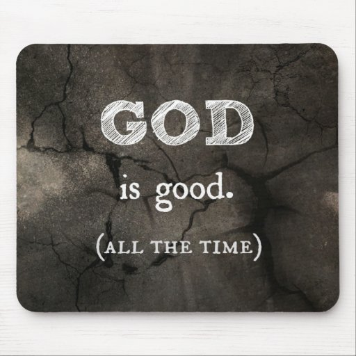God is Good...All the Time Custom Christian Mouse Pads