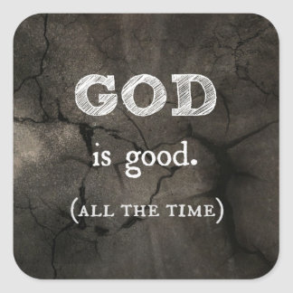 God is Good...All the Time Custom Christian Square Sticker