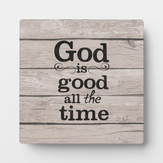 God Is Good All The Time Plaque With Easel Zazzlecom