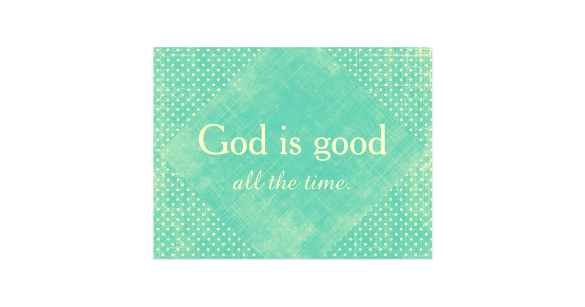 God Is Good All The Time Quote Postcard Zazzlecom