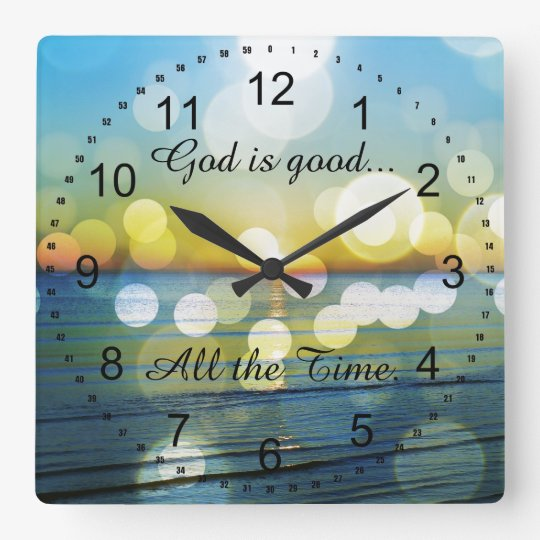 God Is Good All The Time Quote Square Wall Clock Zazzlecom