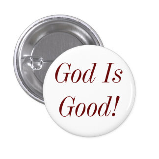 God Is Good! Pinback Button