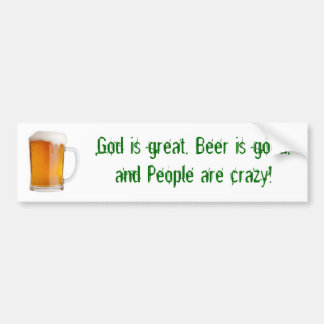 God is great, Beer is good, and People a... Car Bumper Sticker