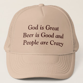 God is Great Beer is Good and People are Crazy Trucker Hat