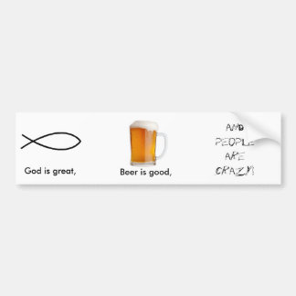 God is great, , Beer is good... Car Bumper Sticker